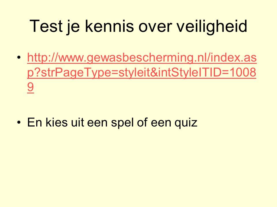 Test je kennis over veiligheid http://www.gewasbescherming.nl/index.as p?strPageType=styleit&intStyleITID=1008 9http://www.gewasbescherming.nl/index.as p?strPageType=styleit&intStyleITID=1008 9 En kies uit een spel of een quiz