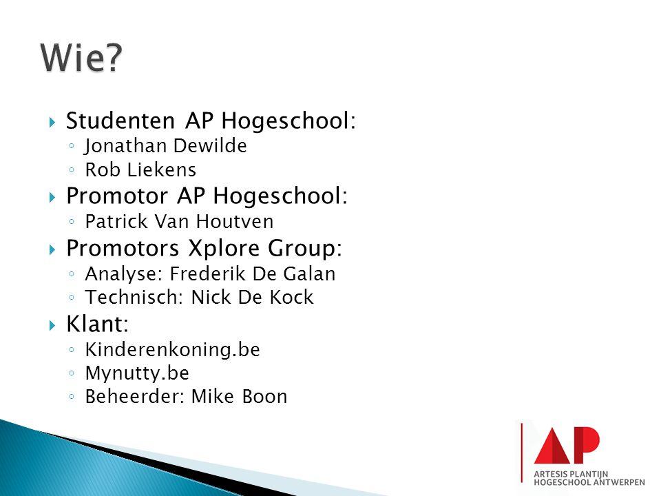  Studenten AP Hogeschool: ◦ Jonathan Dewilde ◦ Rob Liekens  Promotor AP Hogeschool: ◦ Patrick Van Houtven  Promotors Xplore Group: ◦ Analyse: Frede