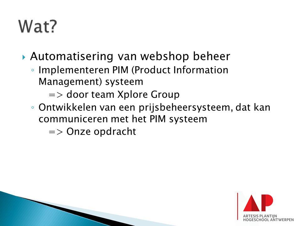  Automatisering van webshop beheer ◦ Implementeren PIM (Product Information Management) systeem => door team Xplore Group ◦ Ontwikkelen van een prijsbeheersysteem, dat kan communiceren met het PIM systeem => Onze opdracht
