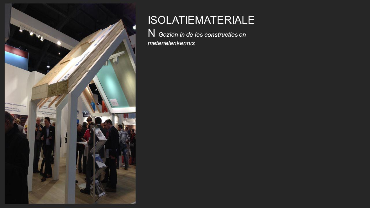 ISOLATIEMATERIALE N Gezien in de les constructies en materialenkennis