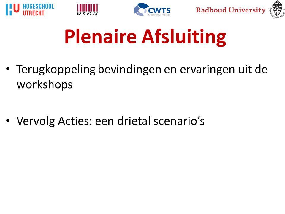 Plenaire Afsluiting Terugkoppeling bevindingen en ervaringen uit de workshops Vervolg Acties: een drietal scenario's