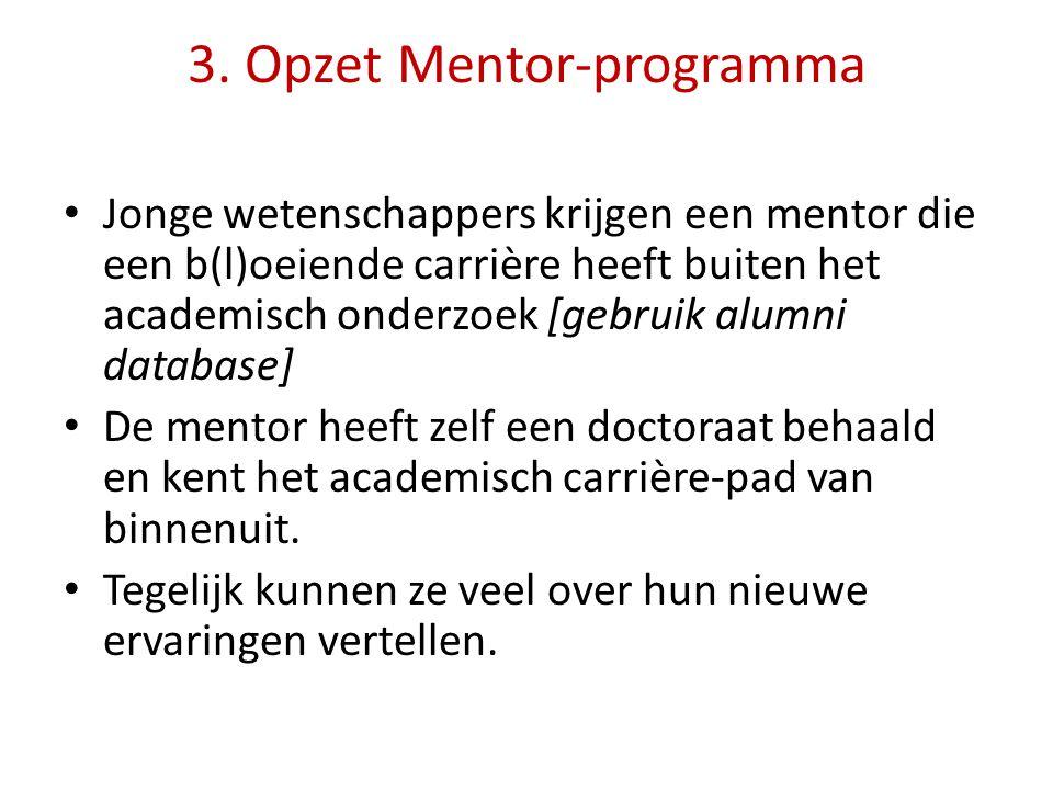 3. Opzet Mentor-programma Jonge wetenschappers krijgen een mentor die een b(l)oeiende carrière heeft buiten het academisch onderzoek [gebruik alumni d