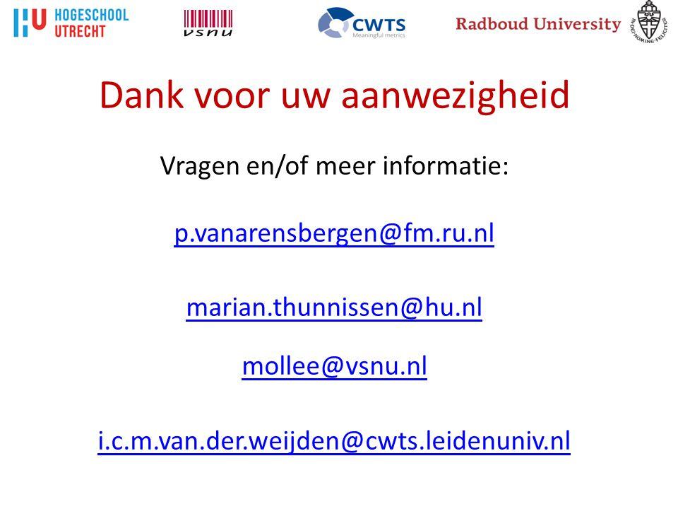 Dank voor uw aanwezigheid Vragen en/of meer informatie: p.vanarensbergen@fm.ru.nl marian.thunnissen@hu.nl mollee@vsnu.nl i.c.m.van.der.weijden@cwts.leidenuniv.nl