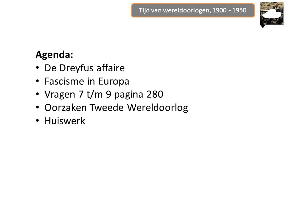 Agenda: De Dreyfus affaire Fascisme in Europa Vragen 7 t/m 9 pagina 280 Oorzaken Tweede Wereldoorlog Huiswerk
