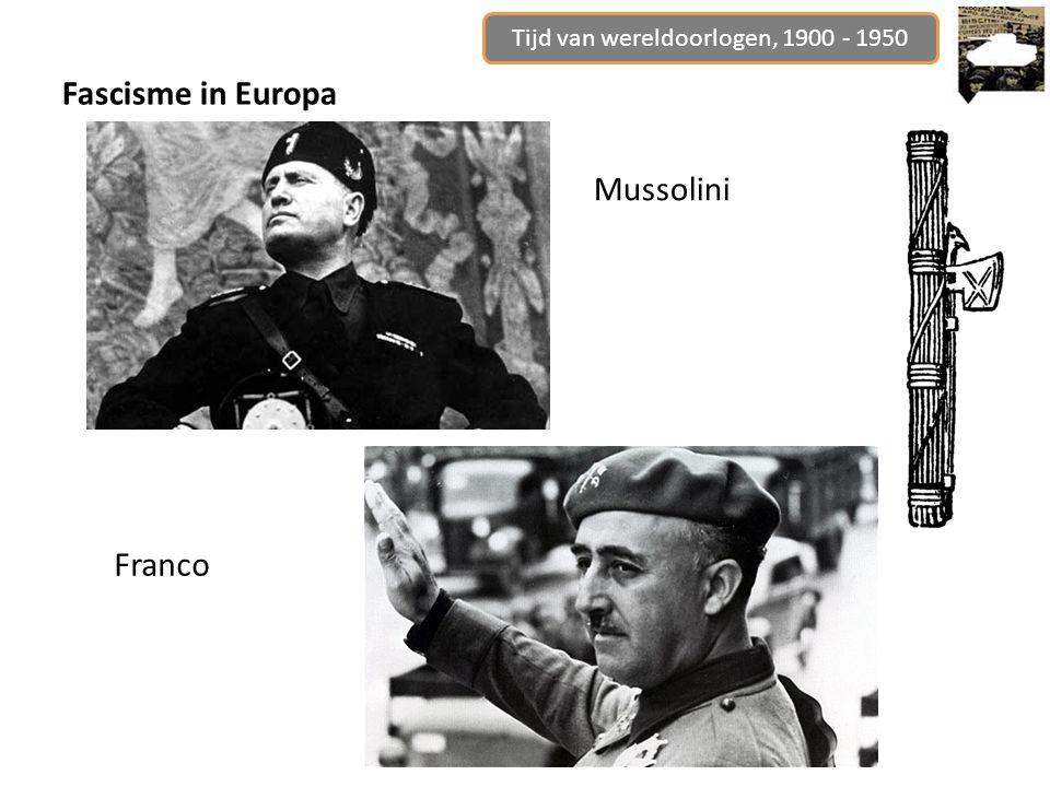 Tijd van wereldoorlogen, 1900 - 1950 Fascisme in Europa Mussolini Franco