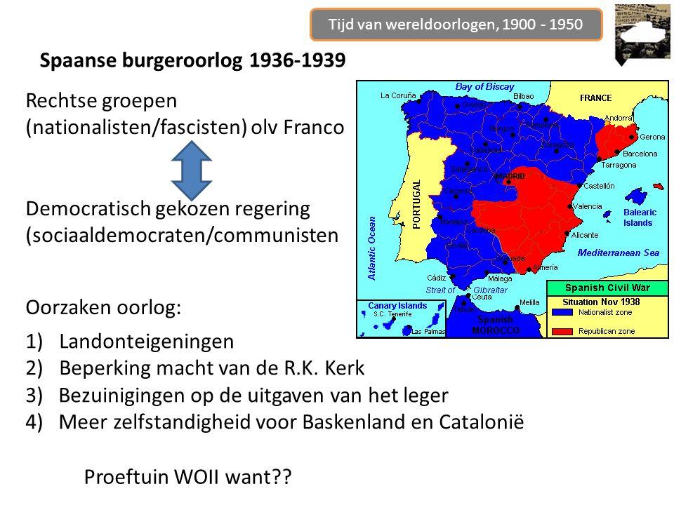Tijd van wereldoorlogen, 1900 - 1950 Spaanse burgeroorlog 1936-1939 Rechtse groepen (nationalisten/fascisten) olv Franco Democratisch gekozen regering