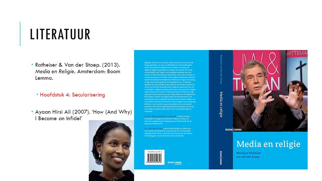 LITERATUUR  Ratheiser & Van der Stoep. (2013). Media en Religie. Amsterdam: Boom Lemma.  Hoofdstuk 4: Secularisering  Ayaan Hirsi Ali (2007). 'How