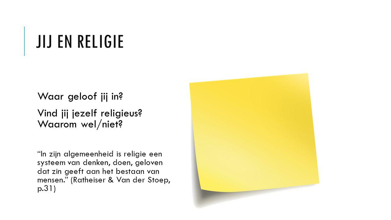"""JIJ EN RELIGIE Waar geloof jij in? Vind jij jezelf religieus? Waarom wel/niet? """"In zijn algemeenheid is religie een systeem van denken, doen, geloven"""
