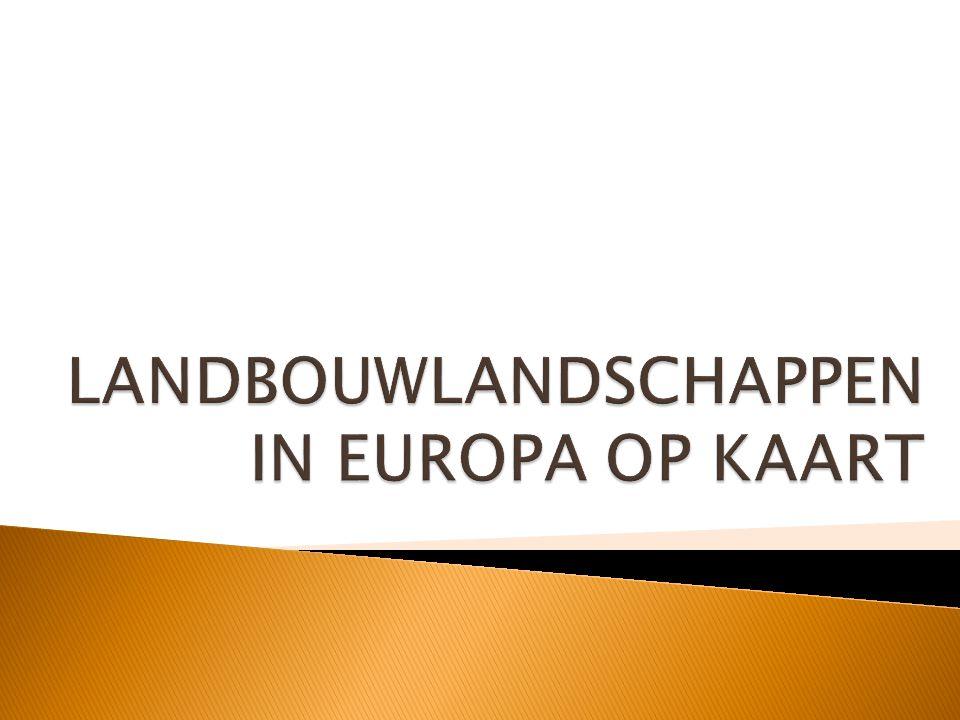 Waarom situeren we bepaalde landbouwlandschappen in bepaalde zones van Europa.