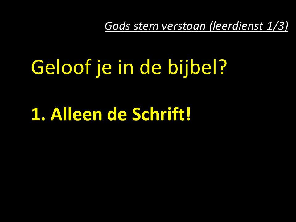 Geloof je in de bijbel. 1. Alleen de Schrift. 2.