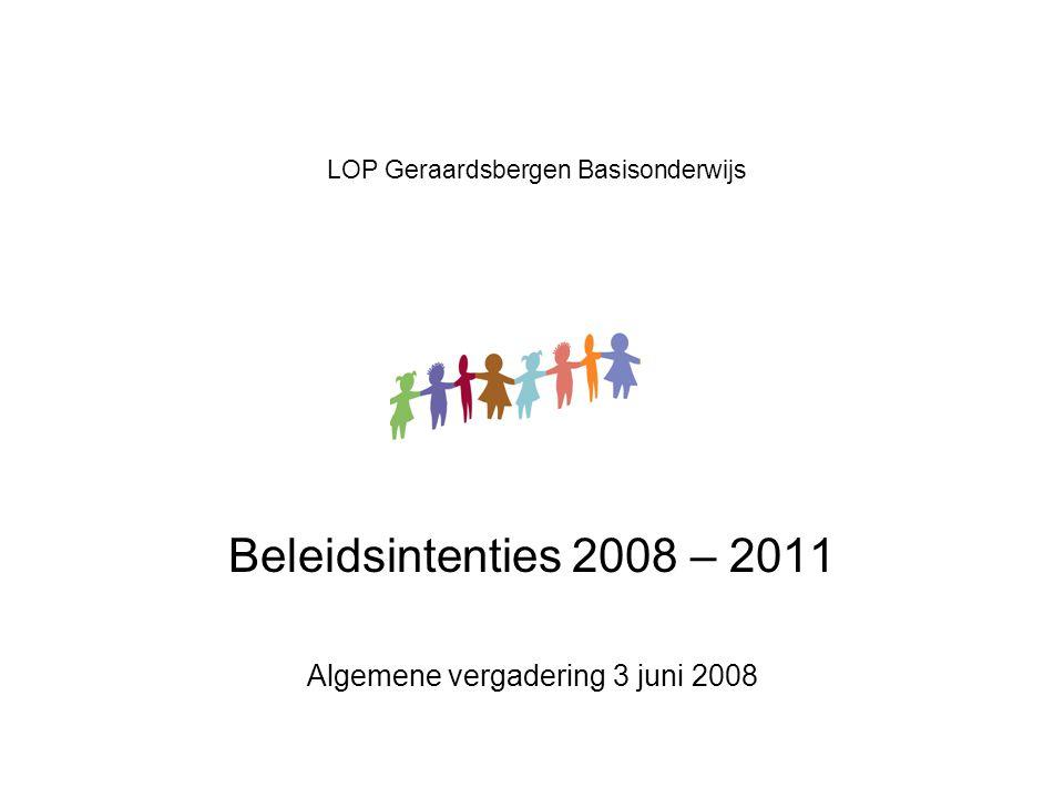 LOP Geraardsbergen Basisonderwijs Beleidsintenties 2008 – 2011 Algemene vergadering 3 juni 2008