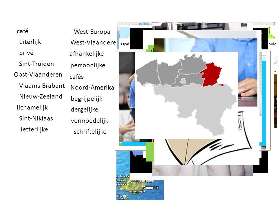 café uiterlijk privé Sint-Truiden Oost-Vlaanderen Vlaams-Brabant Nieuw-Zeeland lichamelijk Sint-Niklaas letterlijke West-Europa West-Vlaanderen afhank