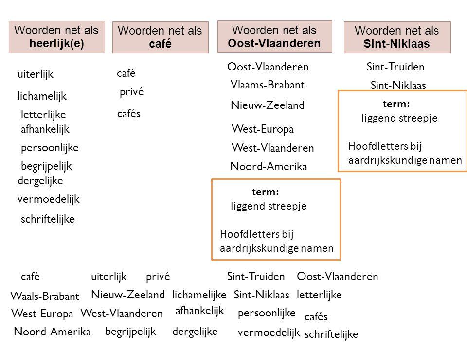 Woorden net als heerlijk(e) caféuiterlijk Sint-Niklaas Noord-Amerika West-Vlaanderen Sint-Truiden uiterlijk Oost-Vlaanderen schriftelijke Waals-Braban
