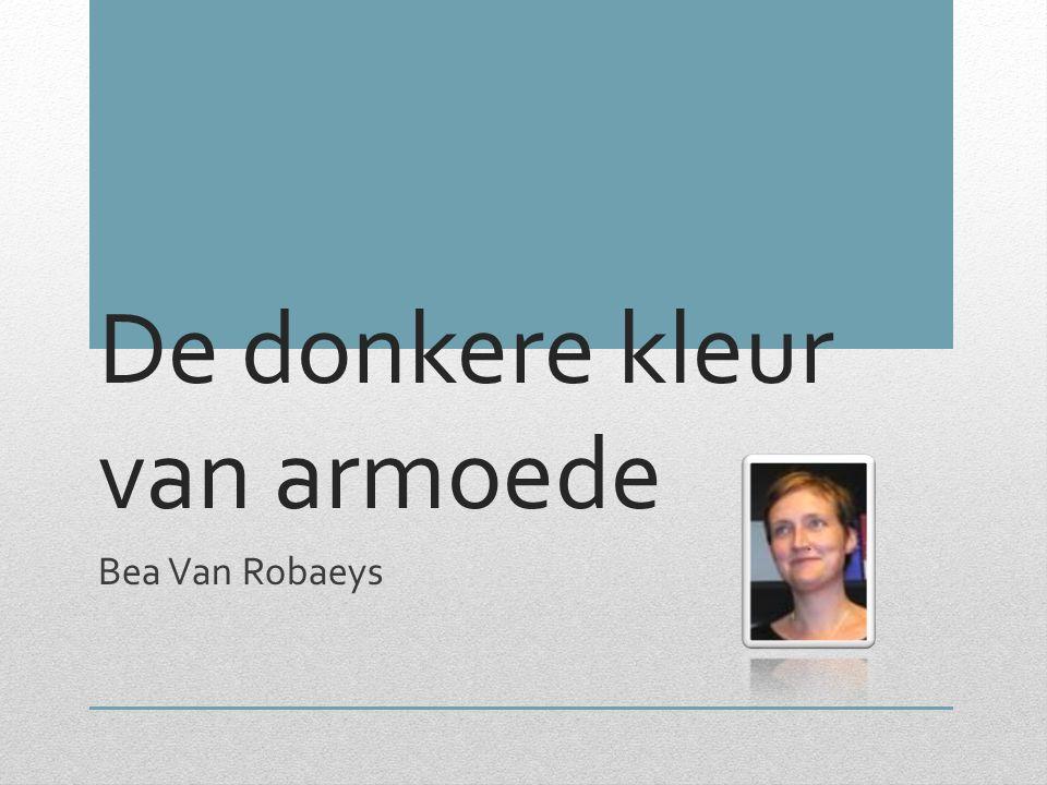 De donkere kleur van armoede Bea Van Robaeys