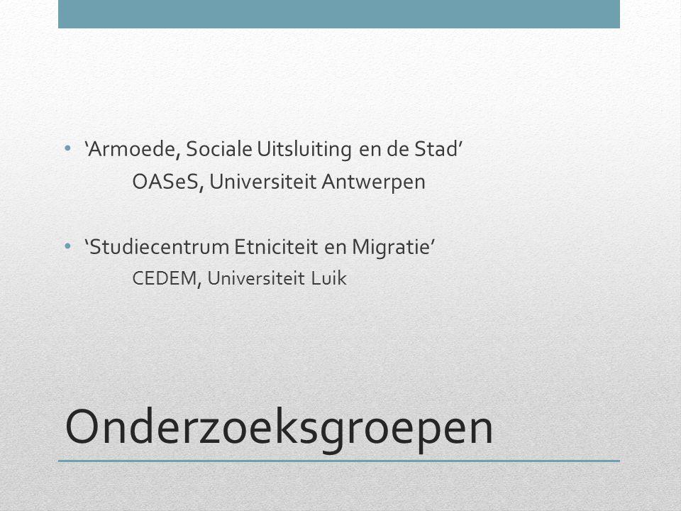 Onderzoeksgroepen 'Armoede, Sociale Uitsluiting en de Stad' OASeS, Universiteit Antwerpen 'Studiecentrum Etniciteit en Migratie' CEDEM, Universiteit L