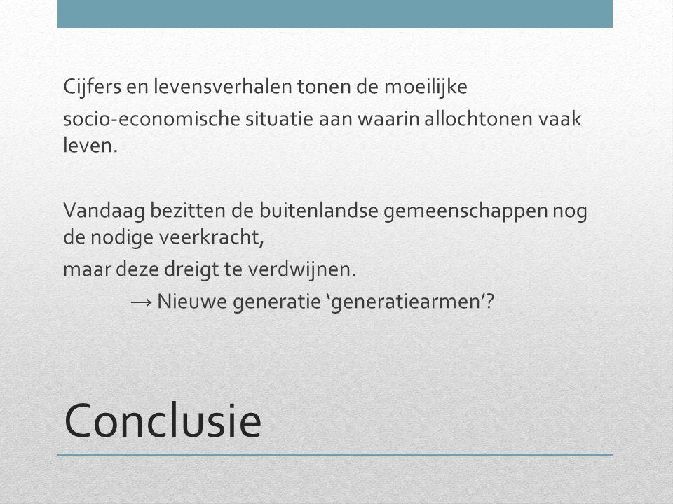 Conclusie Cijfers en levensverhalen tonen de moeilijke socio-economische situatie aan waarin allochtonen vaak leven. Vandaag bezitten de buitenlandse