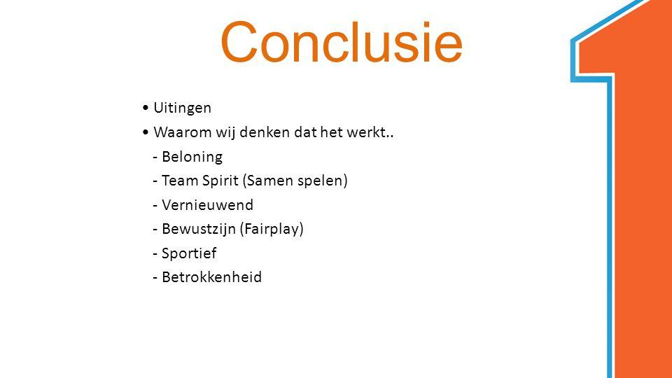 Conclusie Uitingen Waarom wij denken dat het werkt.. - Beloning - Team Spirit (Samen spelen) - Vernieuwend - Bewustzijn (Fairplay) - Sportief - Betrok