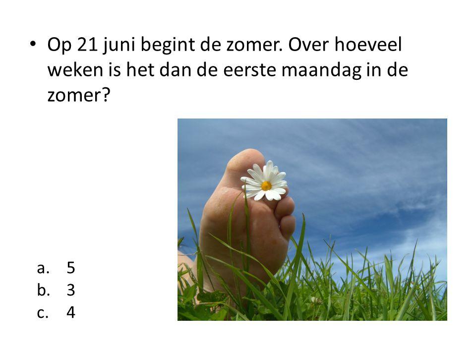 Op 21 juni begint de zomer. Over hoeveel weken is het dan de eerste maandag in de zomer? a.5 b.3 c.4