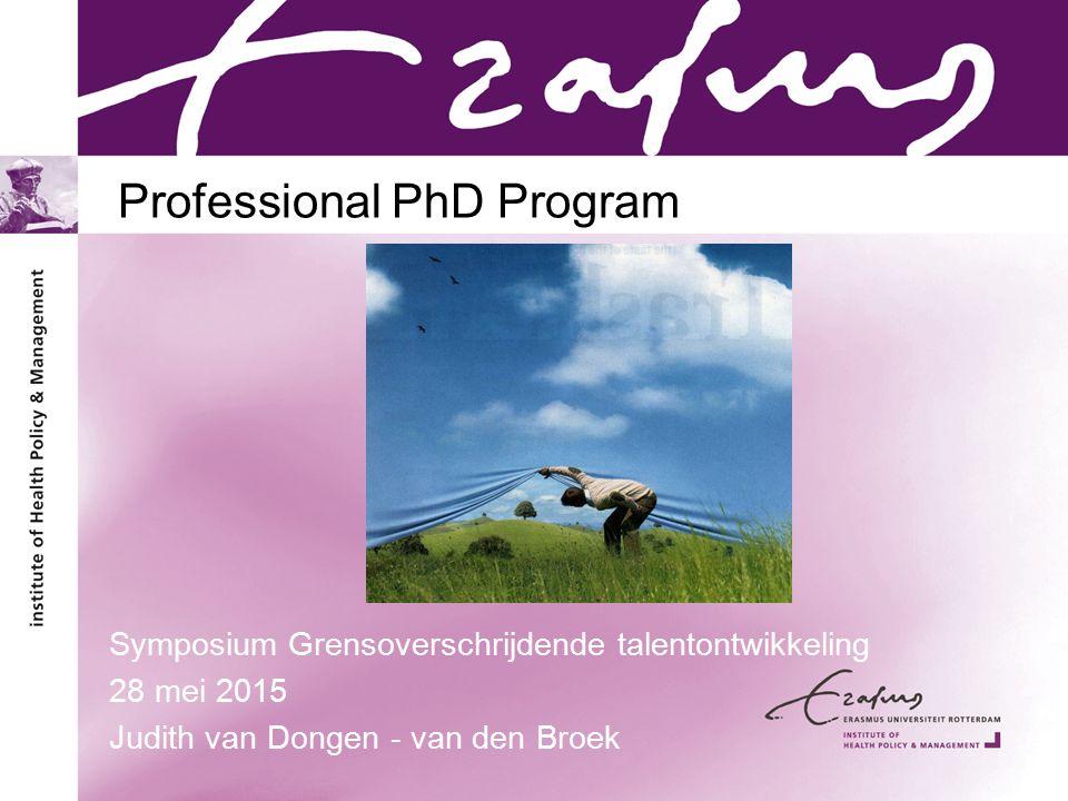 Professional PhD Program Symposium Grensoverschrijdende talentontwikkeling 28 mei 2015 Judith van Dongen - van den Broek