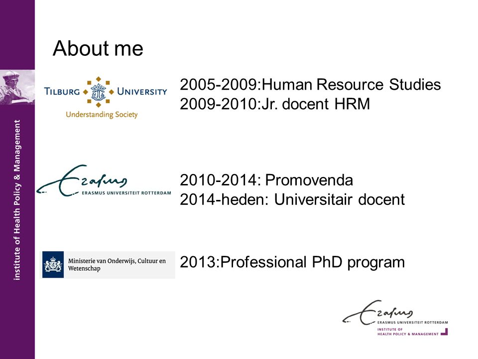 About me 2005-2009:Human Resource Studies 2009-2010:Jr.