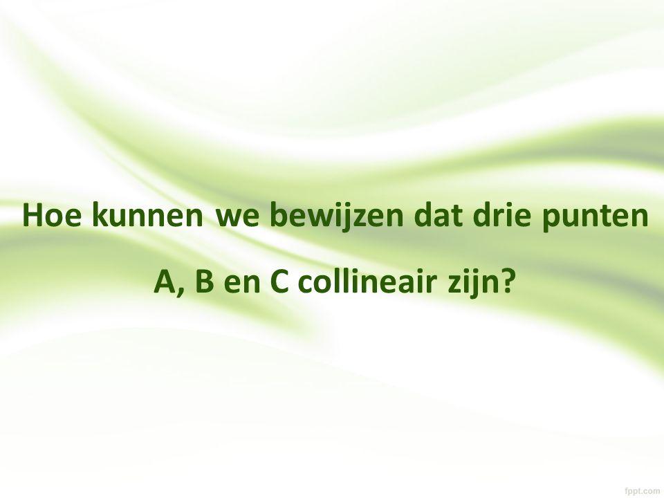 Hoe kunnen we bewijzen dat drie punten A, B en C collineair zijn?