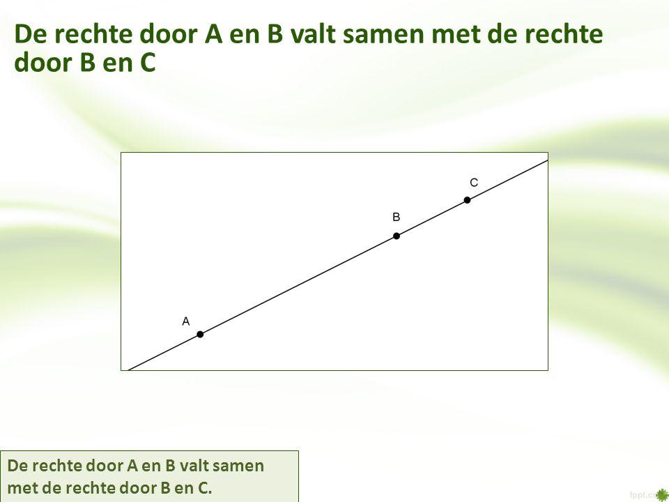 De rechte door A en B valt samen met de rechte door B en C De rechte door A en B valt samen met de rechte door B en C.