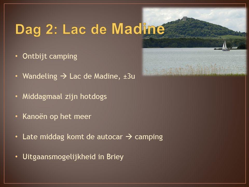 Ontbijt camping Wandeling  Lac de Madine, ±3u Middagmaal zijn hotdogs Kanoën op het meer Late middag komt de autocar  camping Uitgaansmogelijkheid in Briey