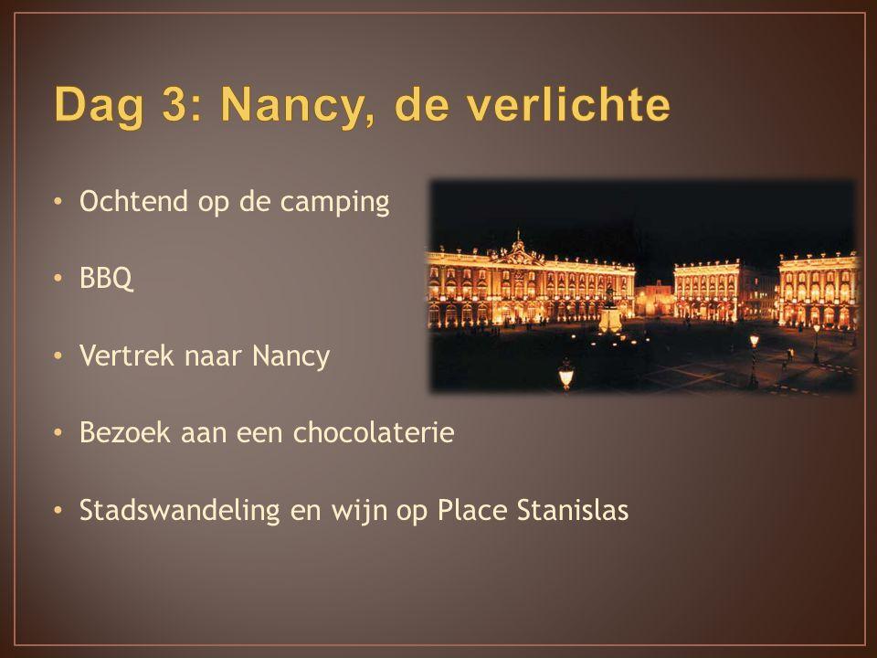 Ochtend op de camping BBQ Vertrek naar Nancy Bezoek aan een chocolaterie Stadswandeling en wijn op Place Stanislas