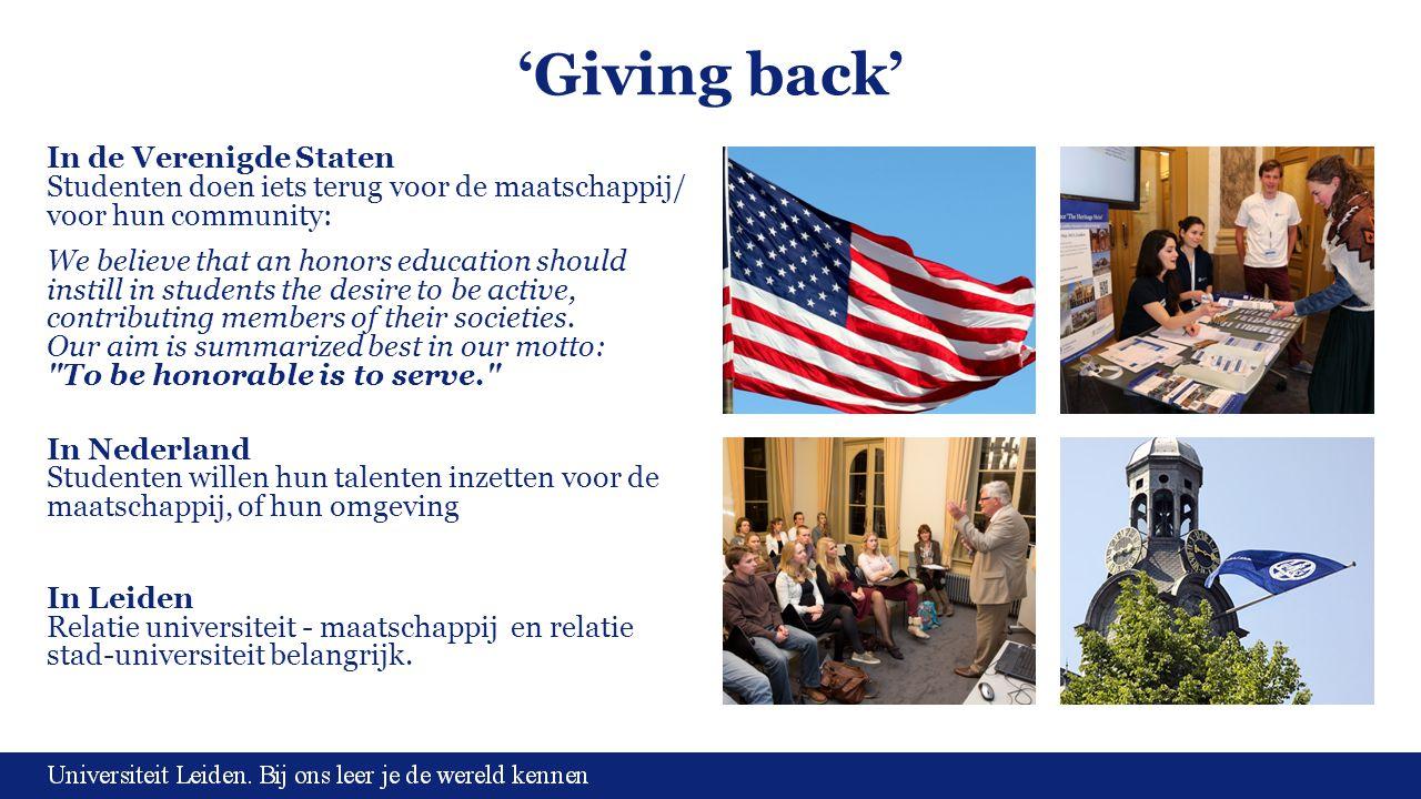 'Giving back' In de Verenigde Staten Studenten doen iets terug voor de maatschappij/ voor hun community: We believe that an honors education should in