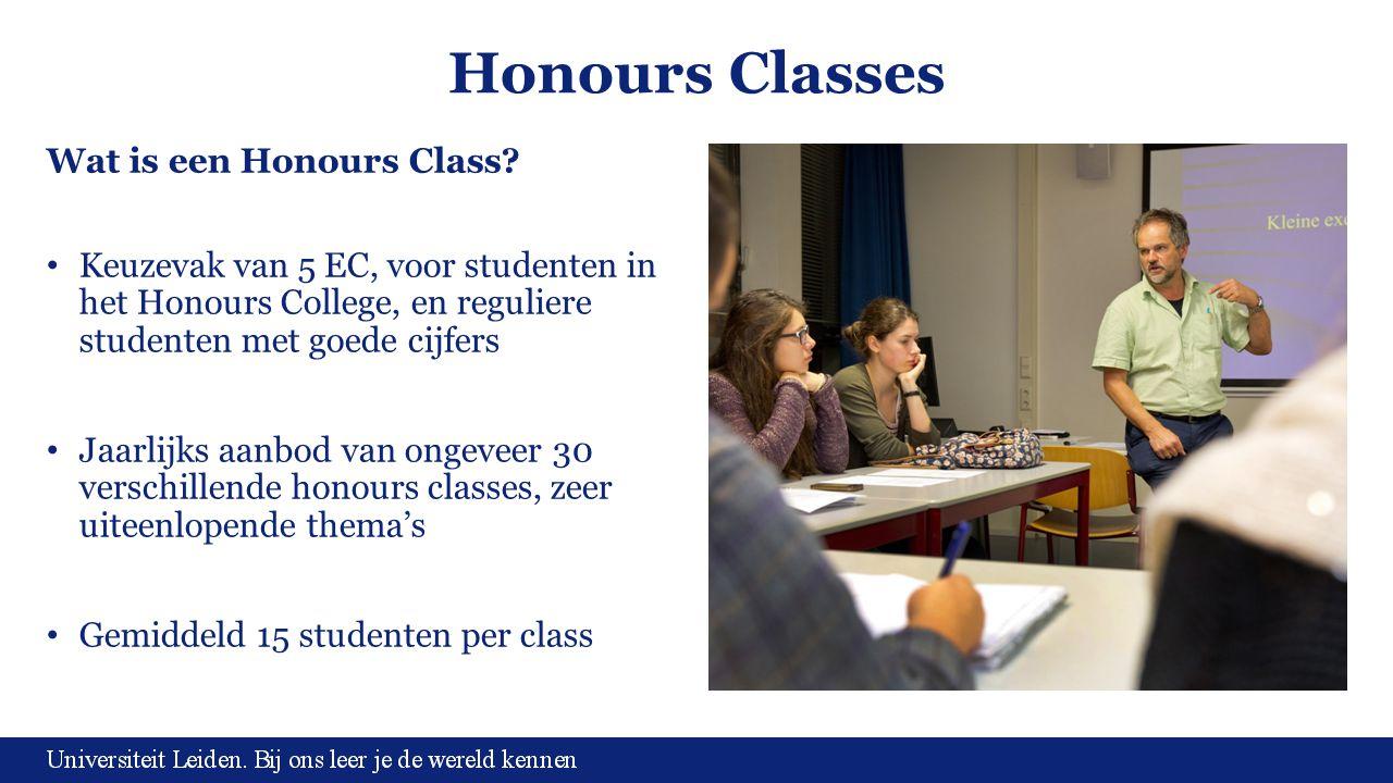 Honours Classes Wat is een Honours Class? Keuzevak van 5 EC, voor studenten in het Honours College, en reguliere studenten met goede cijfers Jaarlijks