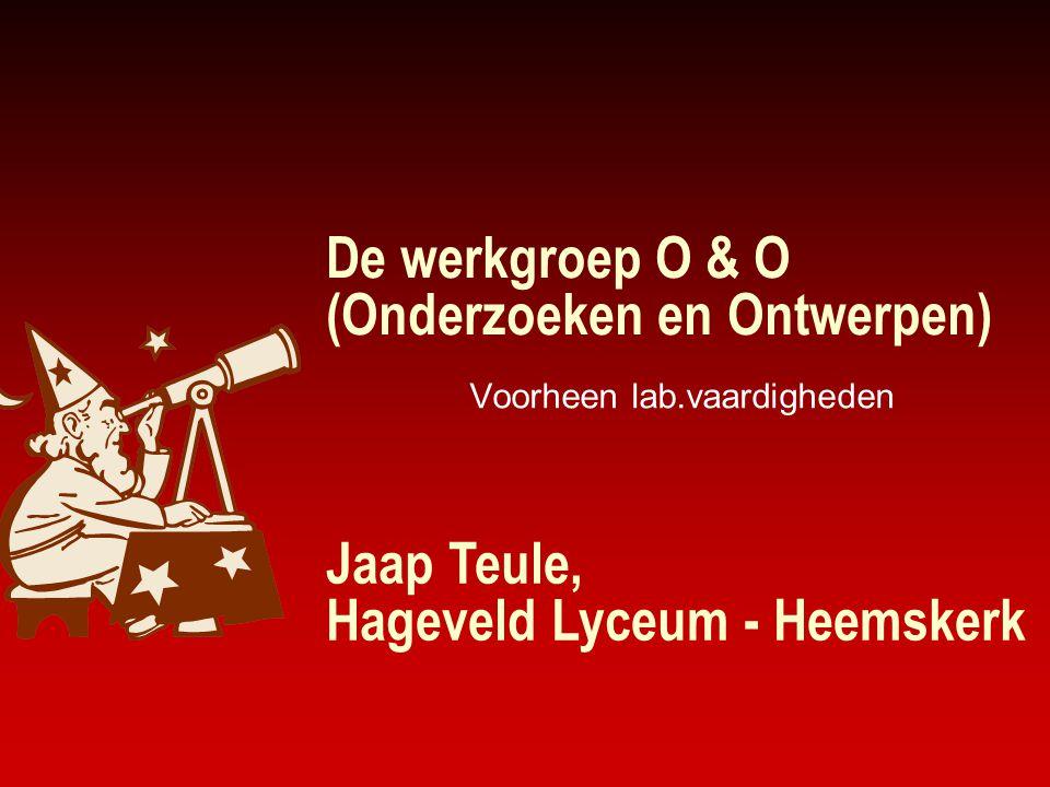 De werkgroep O & O (Onderzoeken en Ontwerpen) Voorheen lab.vaardigheden Jaap Teule, Hageveld Lyceum - Heemskerk