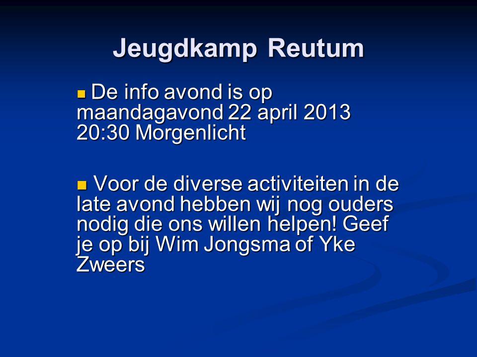 Jeugdkamp Reutum De info avond is op maandagavond 22 april 2013 20:30 Morgenlicht De info avond is op maandagavond 22 april 2013 20:30 Morgenlicht Voo
