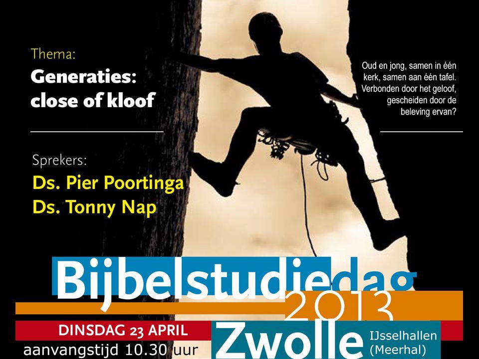 Bijbelstudiedag 23 april Plaats:IJsselhallen, Zwolle Aanvang:10.30 uur Thema:Generaties: close of kloof Sprekers:ds.