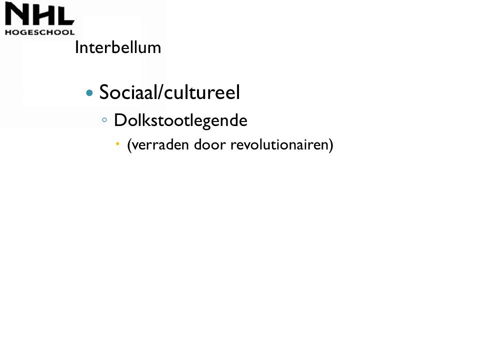 Sociaal/cultureel ◦ Dolkstootlegende  (verraden door revolutionairen) Interbellum