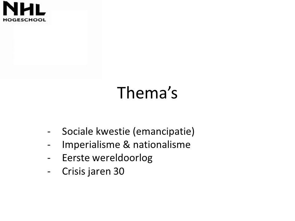 Thema's -Sociale kwestie (emancipatie) -Imperialisme & nationalisme -Eerste wereldoorlog -Crisis jaren 30