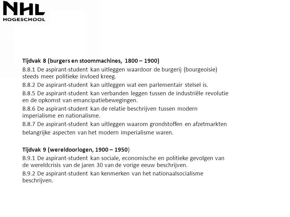 Tijdvak 8 (burgers en stoommachines, 1800 – 1900) B.8.1 De aspirant-student kan uitleggen waardoor de burgerij (bourgeoisie) steeds meer politieke inv