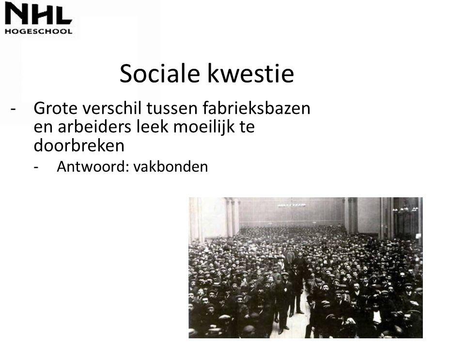 Sociale kwestie -Grote verschil tussen fabrieksbazen en arbeiders leek moeilijk te doorbreken -Antwoord: vakbonden