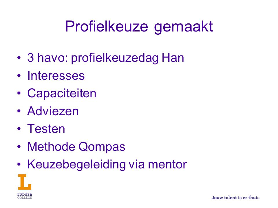Profielkeuze gemaakt 3 havo: profielkeuzedag Han Interesses Capaciteiten Adviezen Testen Methode Qompas Keuzebegeleiding via mentor