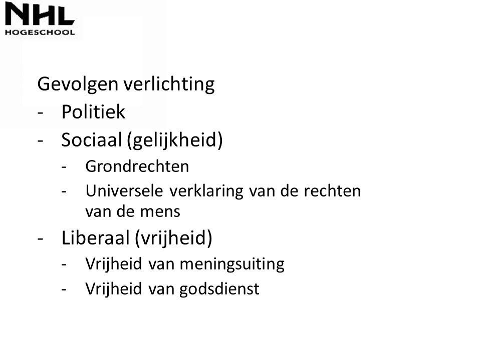 Gevolgen verlichting -Politiek -Sociaal (gelijkheid) -Grondrechten -Universele verklaring van de rechten van de mens -Liberaal (vrijheid) -Vrijheid va