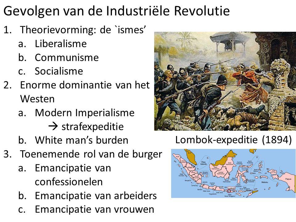Gevolgen van de Industriële Revolutie 1.Theorievorming: de `ismes' a.Liberalisme b.Communisme c.Socialisme 2.Enorme dominantie van het Westen a.Modern