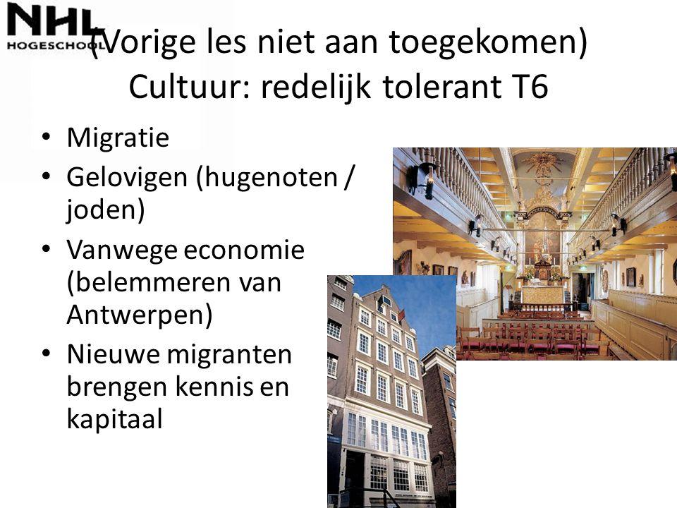 (Vorige les niet aan toegekomen) Cultuur: redelijk tolerant T6 Migratie Gelovigen (hugenoten / joden) Vanwege economie (belemmeren van Antwerpen) Nieu