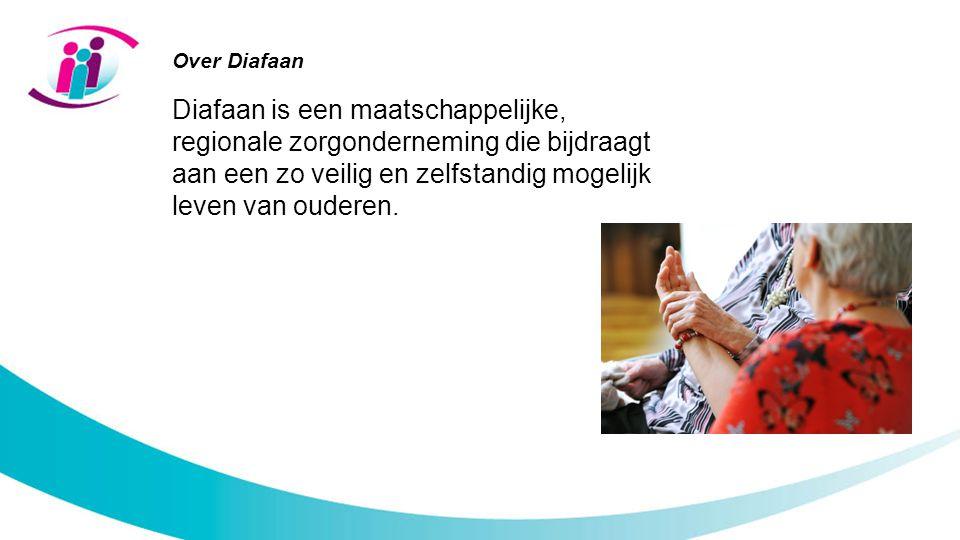 Over Diafaan Diafaan is een maatschappelijke, regionale zorgonderneming die bijdraagt aan een zo veilig en zelfstandig mogelijk leven van ouderen.