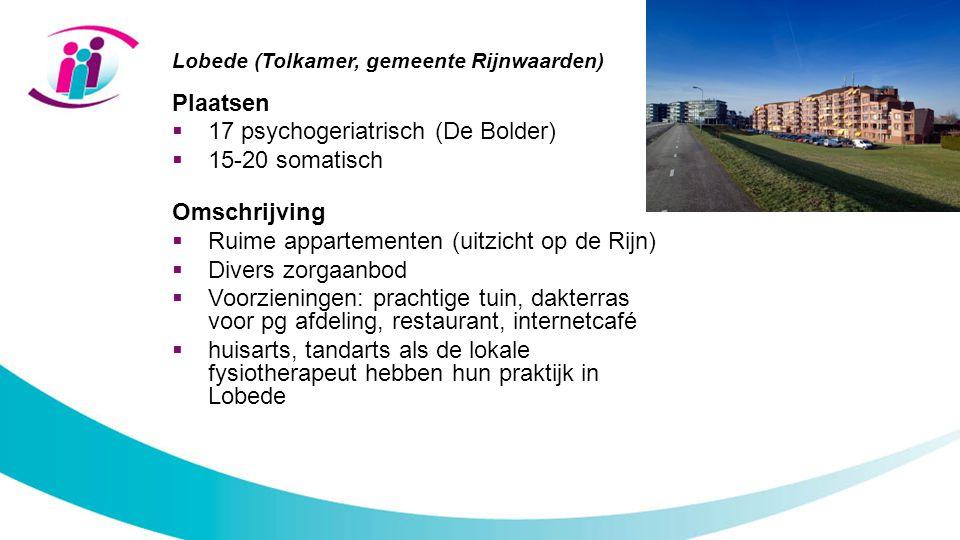 Lobede (Tolkamer, gemeente Rijnwaarden) Plaatsen  17 psychogeriatrisch (De Bolder)  15-20 somatisch Omschrijving  Ruime appartementen (uitzicht op