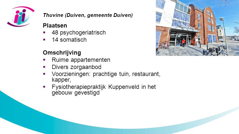 Thuvine (Duiven, gemeente Duiven) Plaatsen  48 psychogeriatrisch  14 somatisch Omschrijving  Ruime appartementen  Divers zorgaanbod  Voorzieninge