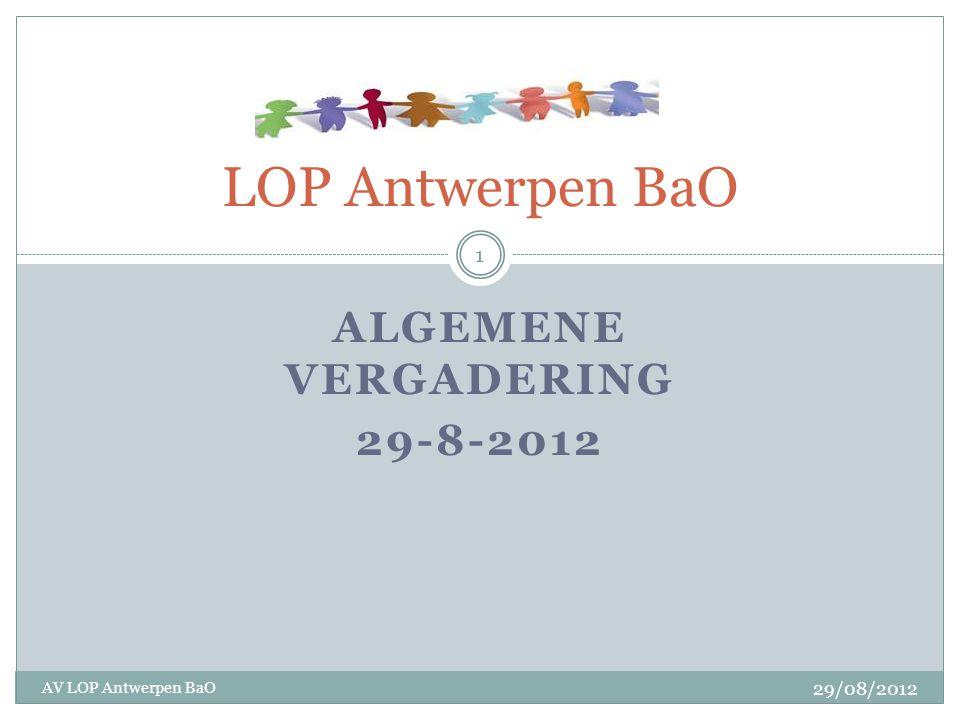 ALGEMENE VERGADERING 29-8-2012 LOP Antwerpen BaO 29/08/2012 AV LOP Antwerpen BaO 1
