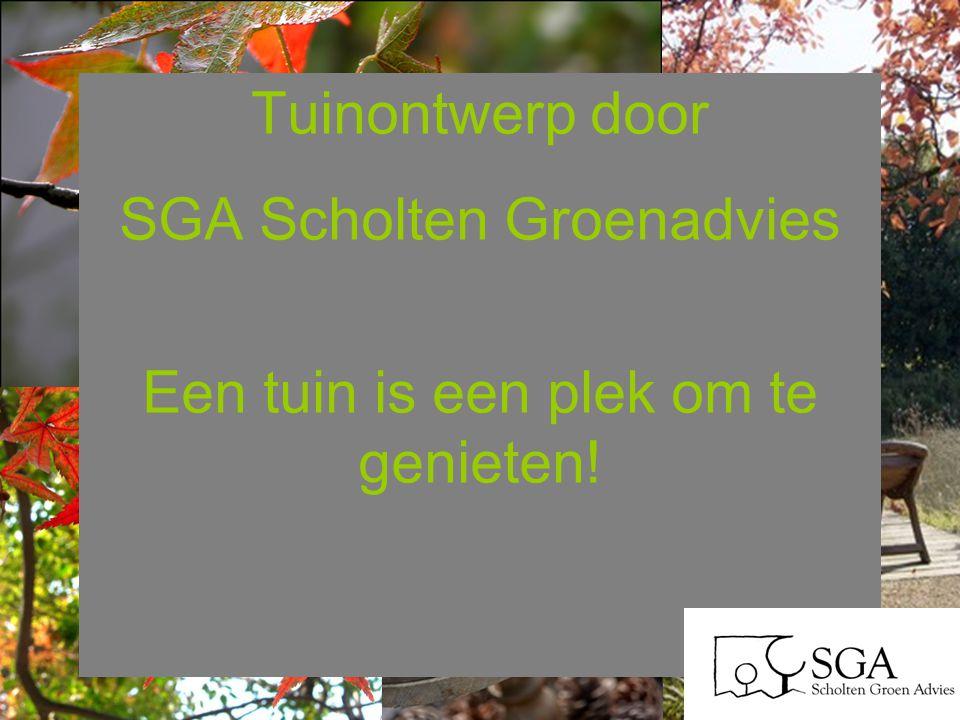 Tuinontwerp door SGA Scholten Groenadvies Een tuin is een plek om te genieten!