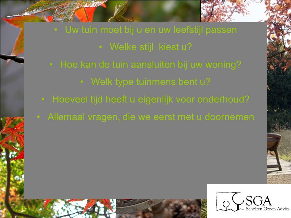 Uw tuin moet bij u en uw leefstijl passen Welke stijl kiest u? Hoe kan de tuin aansluiten bij uw woning? Welk type tuinmens bent u? Hoeveel tijd heeft