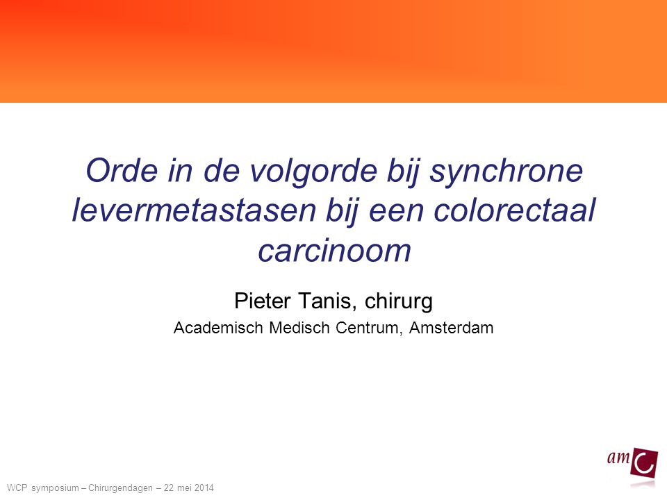 WCP symposium – Chirurgendagen – 22 mei 2014 Treatment strategies for synchronous CRCLM the MD Anderson experience Bouquet JACS 2010 Combined/ Simultaneous N=43 Classic N=72 Reverse / Liver first N=27 R0 resection primary 95%94%93% Resection >2 liver segments 35%66%89% RFA 9%33%19% R0 resection metastases 93%86%85% 90-day mortality5%3%4% Major complications 19%17%7% Adjuvant chemotherapy 77%64%78%