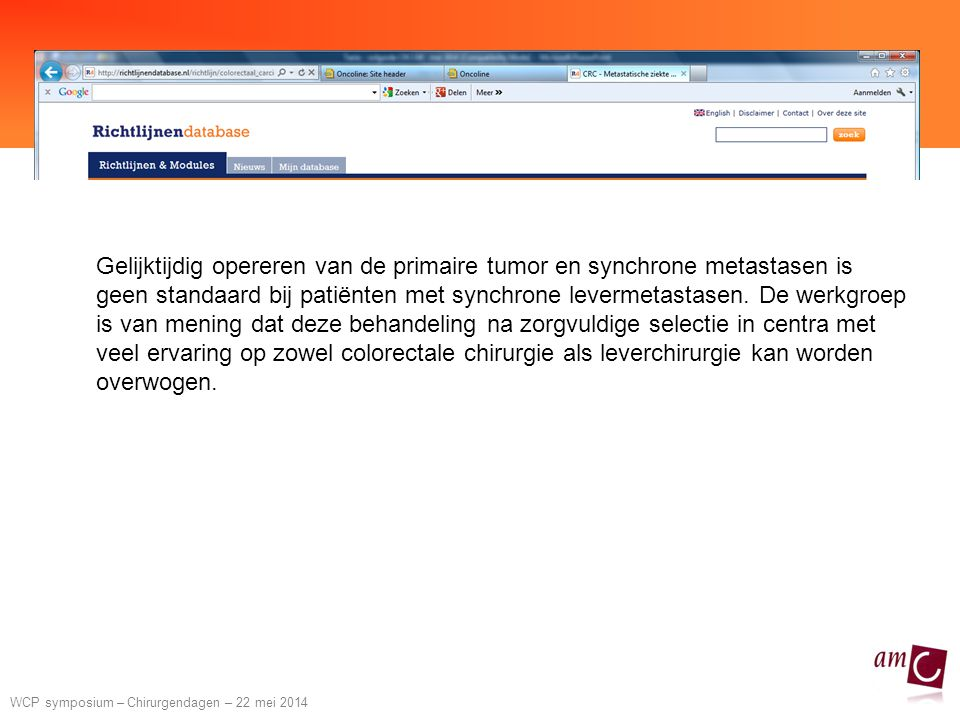 WCP symposium – Chirurgendagen – 22 mei 2014 Synchronous versus staged resection meta-analysis Overall survival Disease free survival Colorectal Dis 2013