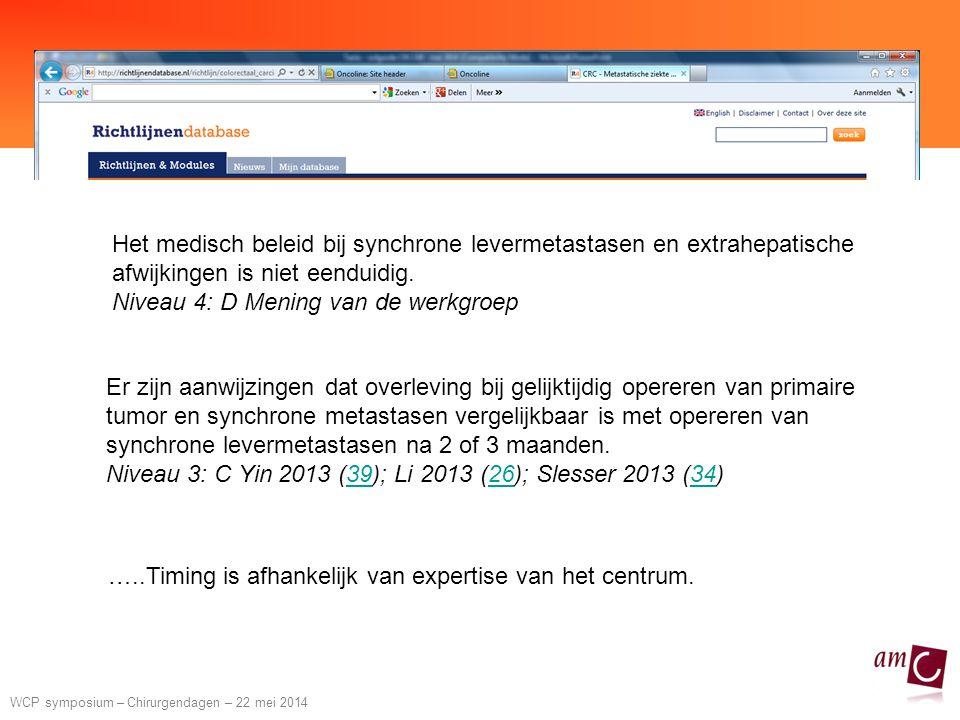 WCP symposium – Chirurgendagen – 22 mei 2014 Het medisch beleid bij synchrone levermetastasen en extrahepatische afwijkingen is niet eenduidig.